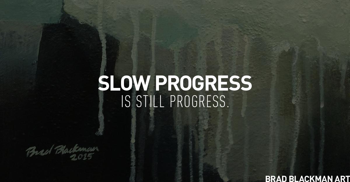 Slow progress is still progress.