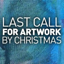 Last Call for Artwork Shipped by Christmas!