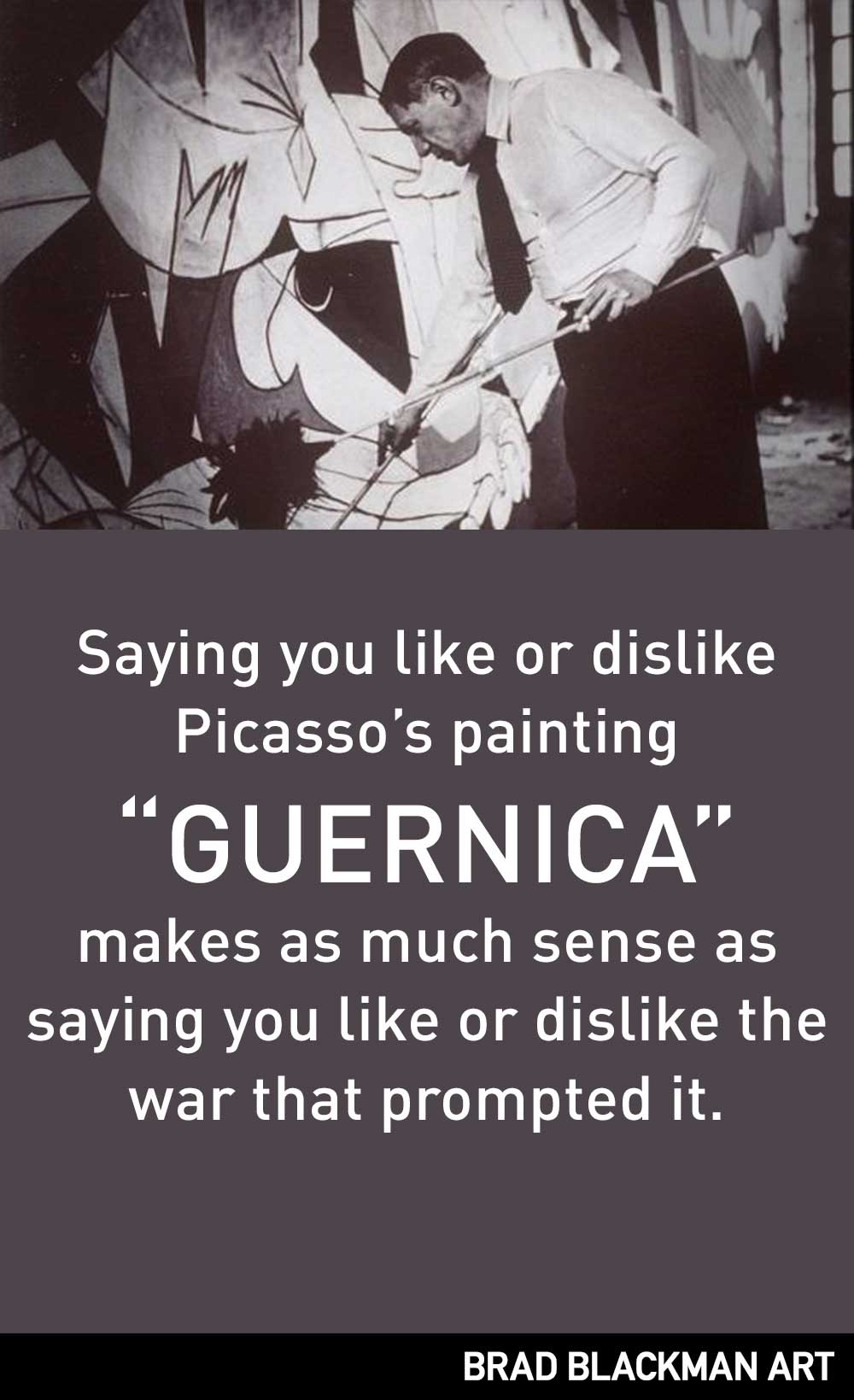Saying you like or dislike Picasso's painting GUERNICA makes as much sense as saying you like or dislike the war that prompted it.