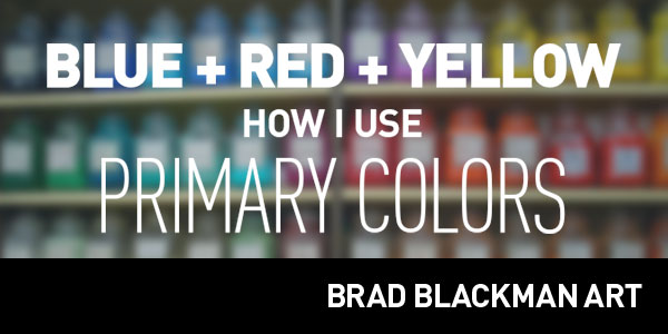 Blue, Red, and Yellow: How I Use Primary Colors